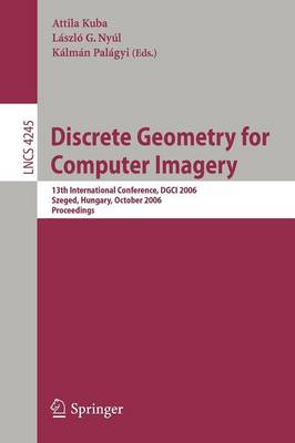 Discrete Geometry for Computer Imagery: 13th International Conference, DGCI 2006, Szeged, Hungary, October 25-27, 2006, Proceedings