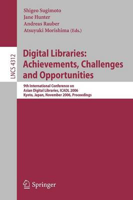 Digital Libraries: Achievements, Challenges and Opportunities: 9th International Conference on Asian Digial Libraries, ICADL 2006, Kyoto, Japan, November 27-30, 2006, Proceedings