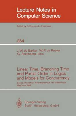 Linear Time, Branching Time and Partial Order in Logics and Models for Concurrency: School/Workshop, Noordwijkerhout, The Netherlands, May 30 - June 3, 1988