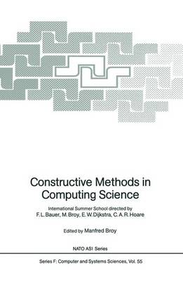 Constructive Methods in Computing Science: International Summer School directed by F.L. Bauer, M. Broy, E.W. Dijkstra, C.A.R. Hoare