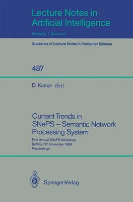 Current Trends in SNePS - Semantic Network Processing System: First Annual SNePS Workshop, Buffalo, NY, November 13, 1989, Proceedings