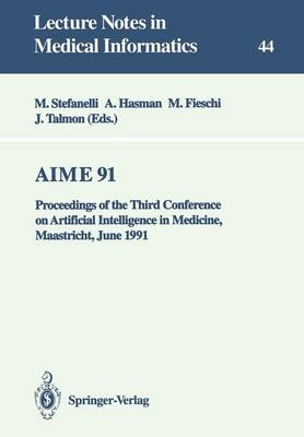 AIME 91: Proceedings of the Third Conference on Artificial Intelligence in Medicine, Maastricht, June 24-27, 1991