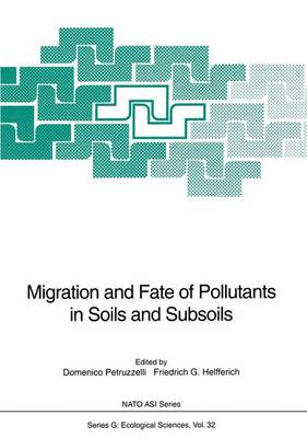 Migration and Fate of Pollutants in Soils and Subsoils: Proceedings of the NATO Advanced Study Institute on Migration and Fate of Pollutants in Soils and Subsoils Held at Maratea, Italy, from May 24 to June 5, 1992