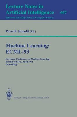 Machine Learning: ECML-93: European Conference on Machine Learning, Vienna, Austria, April 5-7, 1993. Proceedings