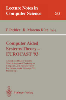 Computer Aided Systems Theory - EUROCAST '93: A Selection of Papers from the Third International Workshop on Computer Aided Systems Theory, Las Palmas, Spain, February 22 - 26, 1993. Proceedings