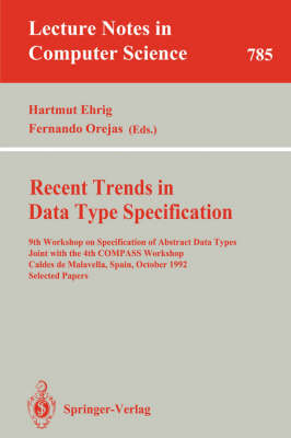 Recent Trends in Data Type Specification: 9th Workshop on Specification of Abstract Data Types Joint with the 4th COMPASS Workshop, Caldes de Malavella, Spain, October 26 - 30, 1992. Selected Papers