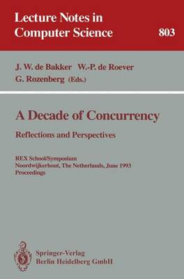 A Decade of Concurrency: Reflections and Perspectives: Reflections and Perspectives. REX School/Symposium Noordwijkerhout, The Netherlands, June 1 - 4, 1993. Proceedings
