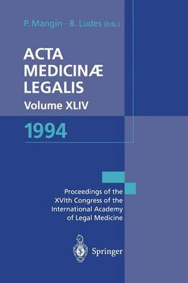 Acta Medicinae Legalis. Volume XLIV. 1994: XVIth Congress of the International Academy of Legal Medicine and Social Medicine, Strasbourg, France, 31 May - 2 June, 1994 / XVIeme Congres de l'Academie Internationale de Medecine Legale et de Medecine Sociale