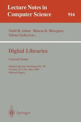 Digital Libraries: Current Issues: Digital Libraries Workshop, DL '94, Newark, NJ, USA, May 19- 20, 1994. Selected Papers