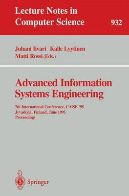 Advanced Information Systems Engineering: 7th International Conference, CAiSE '95, Jyvaskyla, Finland, June 12 - 16, 1995. Proceedings