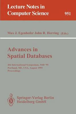 Advances in Spatial Databases: 4th International Symposium SSD '95, Portland, ME, USA, August 6 - 9, 1995. Proceedings