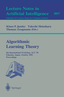Algorithmic Learning Theory: 6th International Workshop, ALT '95, Fukuoka, Japan, October 18 - 20, 1995. Proceedings
