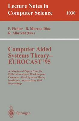 Computer Aided Systems Theory - EUROCAST '95: A Selection of Papers from the Fifth International Workshop on Computer Aided Systems Theory, Innsbruck, Austria, May 22 - 25, 1995. Proceedings