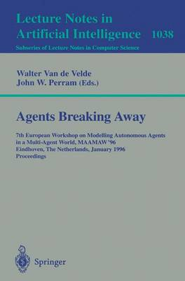 Agents Breaking Away: 7th European Workshop on Modelling Autonomous Agents in a Multi-Agent World, MAAMAW '96, Eindhoven, The Netherlands, January 22 - 25, 1996. Proceedings