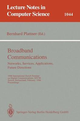 Broadband Communications: Networks, Services, Applications, Future Directions: 1996 International Zurich Seminar on Digital Communications IZS'96, Zurich, Switzerland, February 21-23, 1996. Proceedings