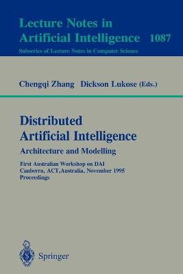 Distributed Artificial Intelligence: Architecture and Modelling: First Australian Workshop on DAI, Canberra, ACT, Australia, November 13, 1995. Proceedings