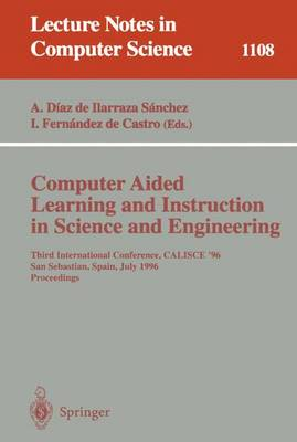 Computer Aided Learning and Instruction in Science and Engineering: Third International Conference, CALISCE'96, San Sebastian, Spain, July 29 - 31, 1996, Proceedings
