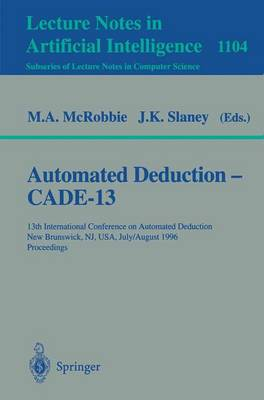 Automated Deduction - Cade-13: 13th International Conference on Automated Deduction, New Brunswick, NJ, USA, July 30 - August 3, 1996. Proceedings
