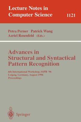 Advances in Structural and Syntactical Pattern Recognition: 6th International Workshop, SSPR' 96, Leipzig, Germany, August, 20 - 23, 1996, Proceedings