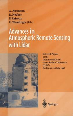 Advances in Atmospheric Remote Sensing with Lidar: Selected Papers of the 18th International Laser Radar Conference (ILRC), Berlin, 22-26 July 1996