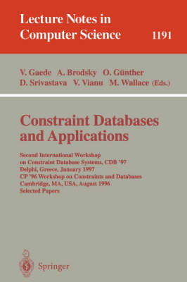 Constraint Databases and Applications: Second International Workshop on Constraint Database Systems, CDB '97, Delphi, Greece, January 11-12, 1997, CP'96 Workshop on Constraints and Databases, Cambridge, MA, USA, August 19, 1996, Selected papers