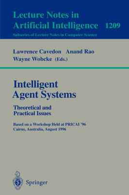 Intelligent Agent Systems: Theoretical and Practical Issues: Theoretical and Practical Issues. Based on a Workshop Held at PRICAI '96, Cairns, Australia, August 26-30, 1996