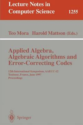 Applied Algebra, Algebraic Algorithms and Error-Correcting Codes: 12th International Symposium, AAECC-12, Toulouse, France, June, 23-27, 1997, Proceedings