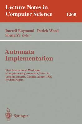 Automata Implementation: First International Workshop on Implementing Automata, WIA '96, London, Ontario, Canada, August 29 - 31, 1996, Revised Papers
