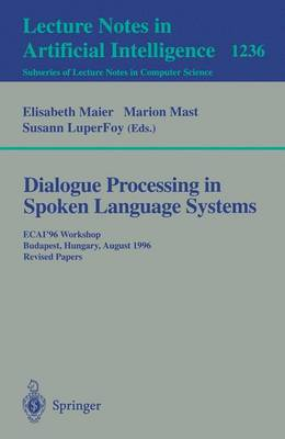 Dialogue Processing in Spoken Language Systems: ECAI'96, Workshop, Budapest, Hungary, August 13, 1996, Revised Papers