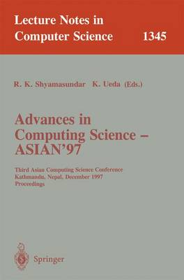 Advances in Computing Science - ASIAN'97: Third Asian Computing Science Conference, Kathmandu, Nepal, December 9-11, 1997. Proceedings