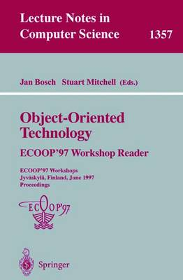 Object-Oriented Technology: ECOOP '97 Workshop Reader: ECOOP'97 Workshops Jyvaskyla, Finland, June 9-13, 1997 Proceedings
