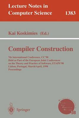 Compiler Construction: 7th International Conference, CC'98, Held as part of the European Joint Conferences on the Theory and Practice of Software, ETAPS '98, Lisbon, Portugal, March 28 - April 4, 1998 Proceedings