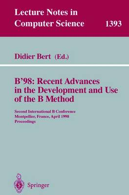 B'98: Recent Advances in the Development and Use of the B Method: Second International B Conference, Montpellier, France, April 22-24, 1998, Proceedings