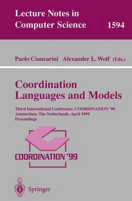 Coordination Languages and Models: Third International Conference, COORDINATION'99, Amsterdam, The Netherlands, April 26-28, 1999, Proceedings