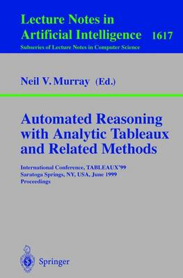 Automated Reasoning with Analytic Tableaux and Related Methods: International Conference, TABLEAUX'99, Saratoga Springs, NY, USA, June 7-11, 1999, Proceedings