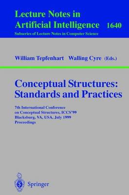 Conceptual Structures: Standards and Practices: 7th International Conference on Conceptual Structures, ICCS'99, Blacksburg, VA, USA, July 12-15, 1999, Proceedings
