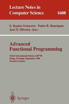 Advanced Functional Programming: Third International School, AFP'98, Braga, Portugal, September 12-19, 1998, Revised Lectures