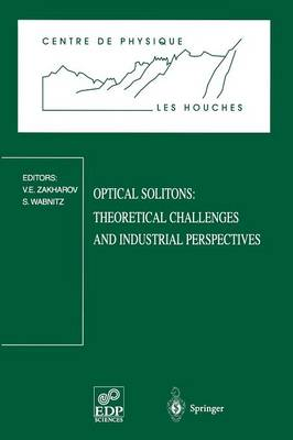 Optical Solitons: Theoretical Challenges and Industrial Perspectives: Les Houches Workshop, September 28 - October 2, 1998