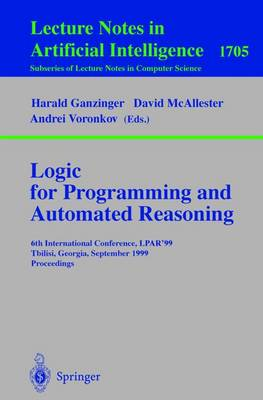 Logic Programming and Automated Reasoning: 6th International Conference, LPAR'99, Tbilisi, Georgia, September 6-10, 1999, Proceedings