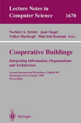 Cooperative Buildings. Integrating Information, Organizations, and Architecture: Second International Workshop, CoBuild'99, Pittsburgh, PA, USA, October 1-2, 1999, Proceedings