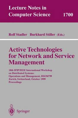 Active Technologies for Network and Service Management: 10th IFIP/IEEE International Workshop on Distributed Systems: Operations and Management, DSOM'99, Zurich, Switzerland, October 11-13, 1999, Proceedings