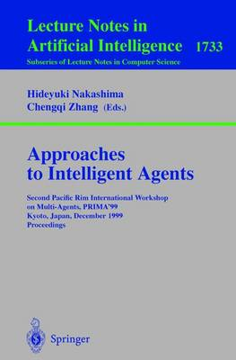 Approaches to Intelligent Agents: Second Pacific Rim International Workshop on Multi-Agents, PRIMA'99, Kyoto, Japan, December 2-3, 1999 Proceedings