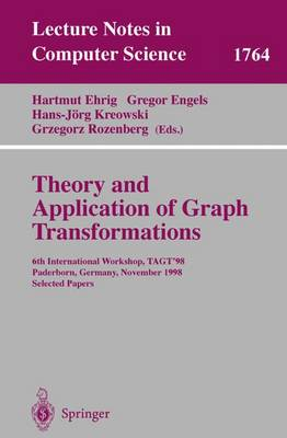 Theory and Application of Graph Transformations: 6th International Workshop, TAGT'98 Paderborn, Germany, November 16-20, 1998 Selected Papers