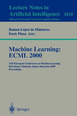 Machine Learning: ECML 2000: 11th European Conference on Machine Learning Barcelona, Catalonia, Spain May, 31 - June 2, 2000 Proceedings