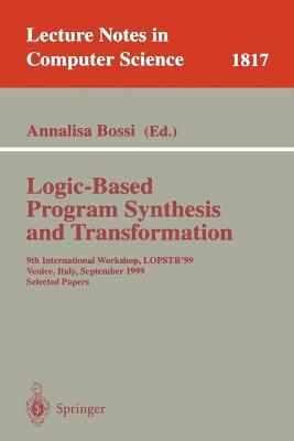 Logic-Based Program Synthesis and Transformation: 9th International Workshop, LOPSTR'99, Venice, Italy, September 22-24, 1999 Selected Papers