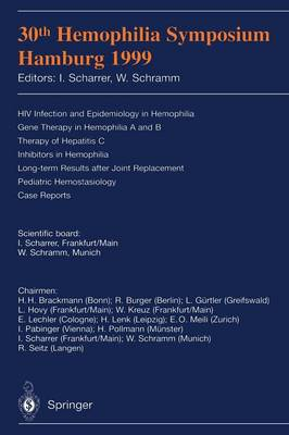 30th Hemophilia Symposium Hamburg 1999: HIV Infection and Epidemiology in Hemophilia; Gene Therapy in Hemophilia A and B; Therapy of Hepatitis C; Inhibitors in Hemophilia; Long-term Results after Joint Replacement; Pediatric Hemostasiology; Case Reports