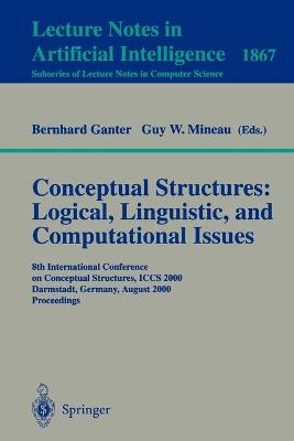 Conceptual Structures: Logical, Linguistic, and Computational Issues: 8th International Conference on Conceptual Structures, ICCS 2000 Darmstadt, Germany, August 14-18, 2000 Proceedings