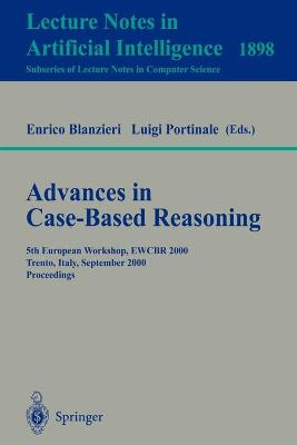 Advances in Case-Based Reasoning: 5th European Workshop, EWCBR 2000 Trento, Italy, September 6-9, 2000 Proceedings