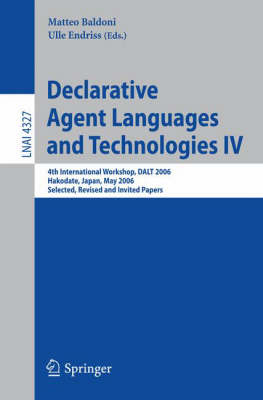 Declarative Agent Languages and Technologies IV: 4th International Workshop, DALT 2006, Hakodate, Japan, May 8, 2006, Selected, Revised and Invited Papers