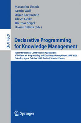 Declarative Programming for Knowledge Management: 16th International Conference on Applications of Declarative Programming and Knowledge Management, INAP 2005, Fukuoka, Japan, October 22-24, 2005. Revised Selected Papers